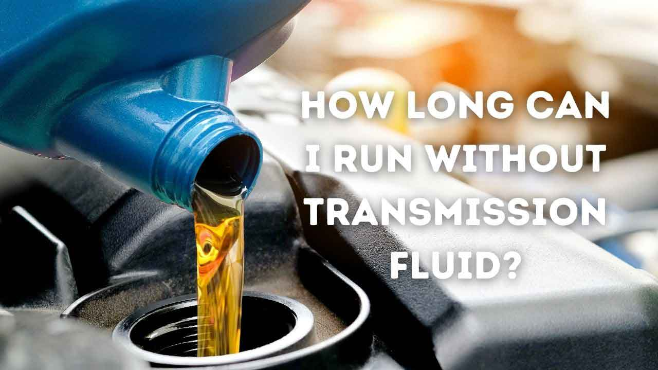 can i run without transmission fluid?