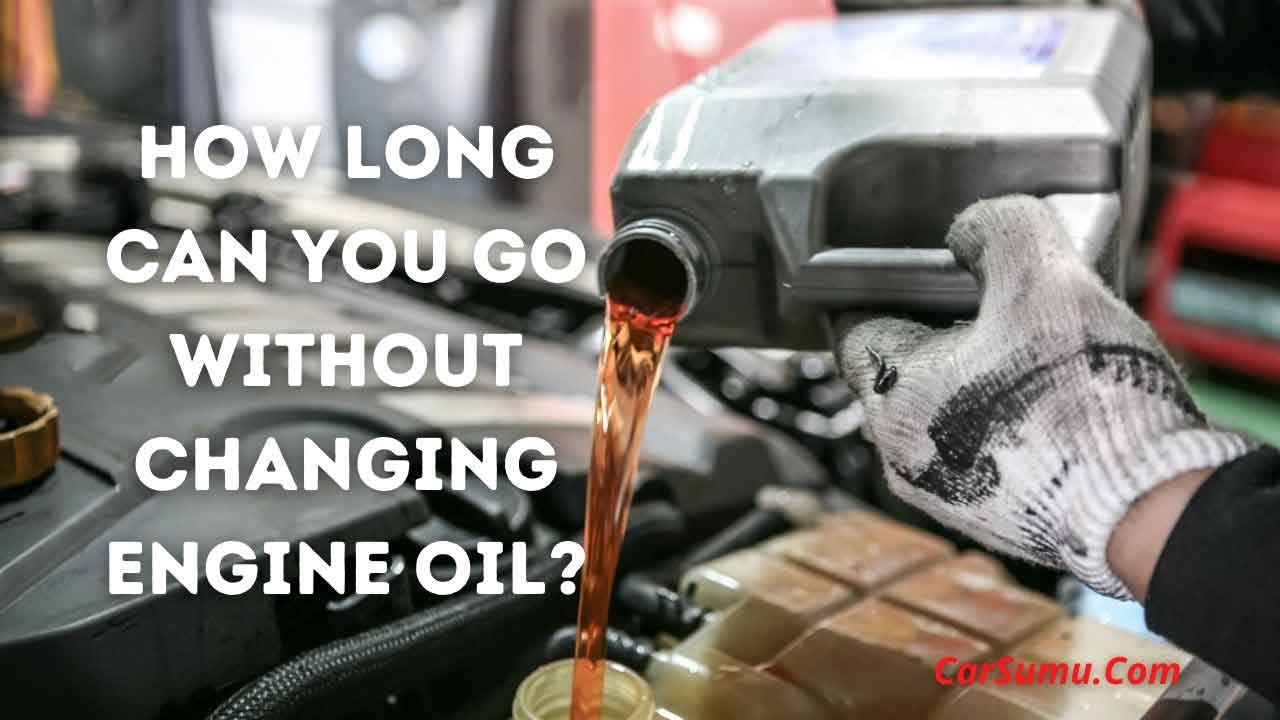 how long can i go without changing engine lubricant