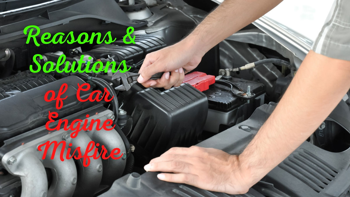 Reasons and Solution of Car Engine Misfire
