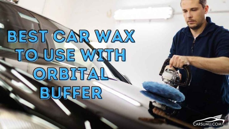 best car wax to use with orbital buffer