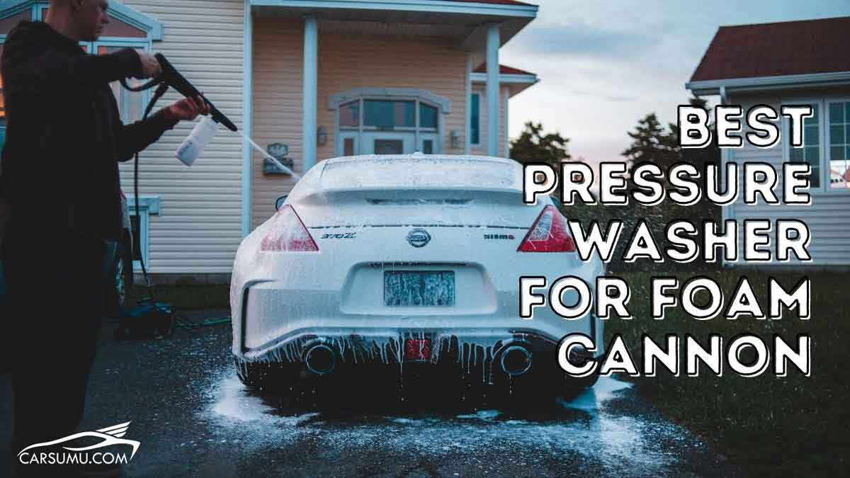 best pressure washer for foam cannon